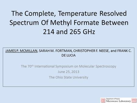 The Complete, Temperature Resolved Spectrum Of Methyl Formate Between 214 and 265 GHz JAMES P. MCMILLAN, SARAH M. FORTMAN, CHRISTOPHER F. NEESE, and FRANK.