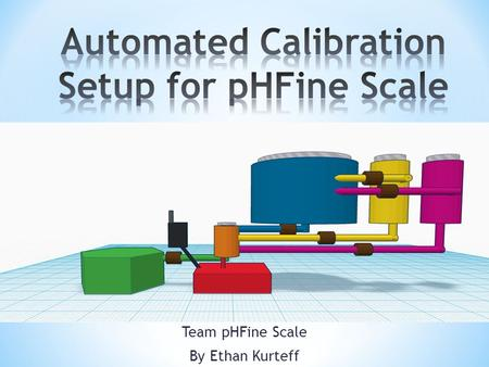 Team pHFine Scale By Ethan Kurteff. * In the blue tank, an artificial seawater solution (8.05 pH) is mixed. This and distilled water are added ----------------->