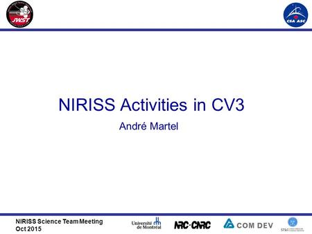 NIRISS Science Team Meeting Oct 2015 NIRISS Activities in CV3 André Martel.