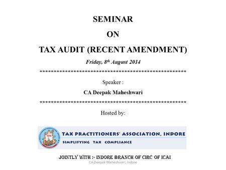 SEMINAR ON TAX AUDIT (RECENT AMENDMENT) Friday, 8 th August 2014 **************************************************** Speaker : CA Deepak Maheshwari ****************************************************
