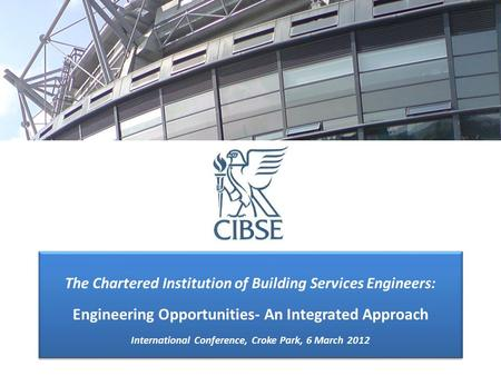 The Chartered Institution of Building Services Engineers: Engineering Opportunities- An Integrated Approach International Conference, Croke Park, 6 March.