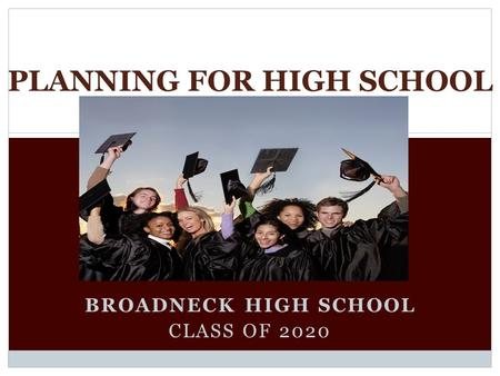 BROADNECK HIGH SCHOOL CLASS OF 2020 PLANNING FOR HIGH SCHOOL.