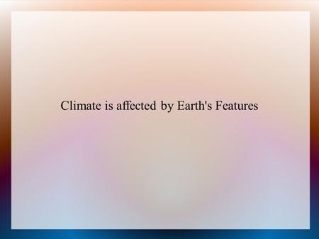 Climate is affected by Earth's Features. Latitude affects Temperature. Latitude is the distance of a place north or south of the equator. Temperatures.