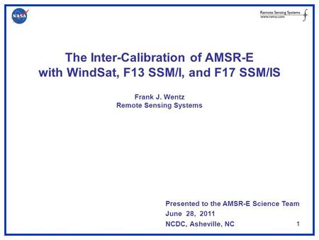 The Inter-Calibration of AMSR-E with WindSat, F13 SSM/I, and F17 SSM/IS Frank J. Wentz Remote Sensing Systems 1 Presented to the AMSR-E Science Team June.