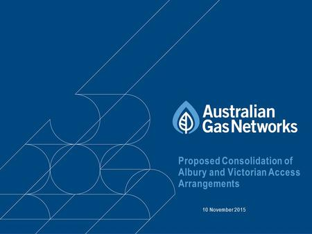 Proposed Consolidation of Albury and Victorian Access Arrangements 10 November 2015.