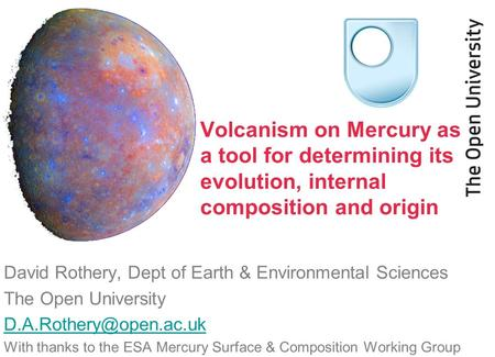 David Rothery, Dept of Earth & Environmental Sciences The Open University With thanks to the ESA Mercury Surface & Composition Working.
