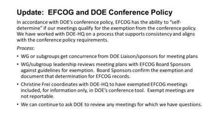 "Update: EFCOG and DOE Conference Policy In accordance with DOE's conference policy, EFCOG has the ability to ""self- determine"" if our meetings qualify."