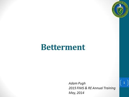 Betterment Adam Pugh 2015 FIMS & RE Annual Training May, 2014 1.