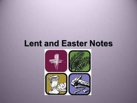 Lent and Easter Notes. Lent Lent is a 7 week period (40 days) before Easter –It is our time to remember the passion, death, and resurrection of Jesus.