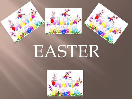EASTER  Easter or Easter season is most important Christian holiday, which falls on March or April Easter is the Christian celebration of the Resurrection.