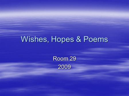 Wishes, Hopes & Poems Room 29 2009. Moving Prayers  Tibetans live high up in the Himalaya mountain range, and wind is an essential part of their daily.