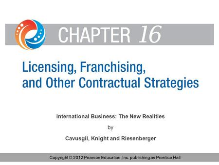 International Business: The New Realities by Cavusgil, Knight and Riesenberger Copyright © 2012 Pearson Education, Inc. publishing as Prentice Hall.