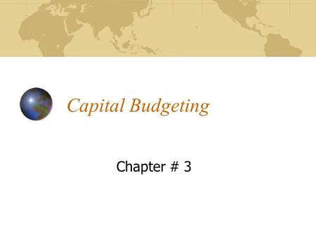 Capital Budgeting Chapter # 3. Outline Meaning of Capital Budgeting Types of Capital Budgeting Decisions Significance of Capital Budgeting Analysis Traditional.