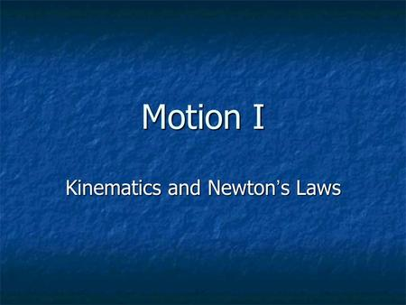 Motion I Kinematics and Newton's Laws Basic Quantities to Describe Motion Motion is about Space (position) and Time (duration) and how we change position.