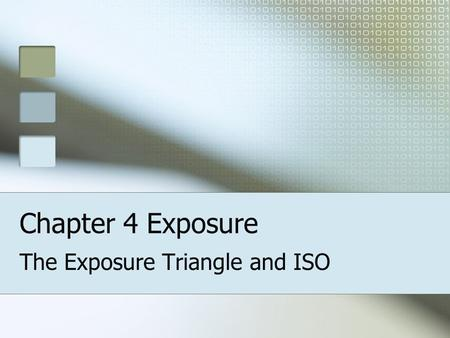 Chapter 4 Exposure The Exposure Triangle and ISO.