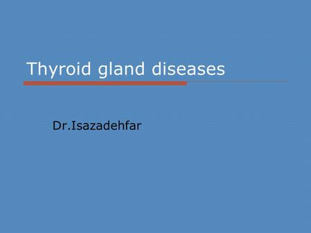 Thyroid gland diseases Dr.Isazadehfar. Synthesis and Secretion  Follicular cells arranged in clumps  Clumps of cells contain colloid  Colloid an.