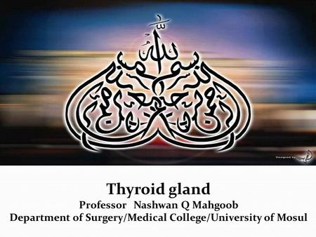 Thyroid gland Professor Nashwan Q Mahgoob