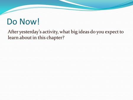 Do Now! After yesterday's activity, what big ideas do you expect to learn about in this chapter?