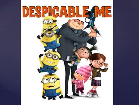 { Chapter: 9    Overview The story of Despicable Me directed by Pierre Coffin and Chris Renaud.