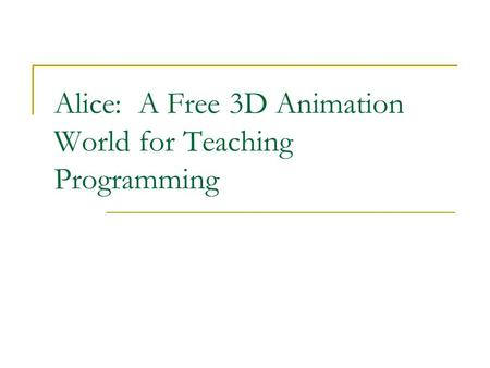 Alice: A Free 3D Animation World for Teaching Programming.