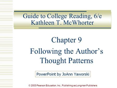 © 2003 Pearson Education, Inc., Publishing as Longman Publishers Guide to College Reading, 6/e Kathleen T. McWhorter Chapter 9 Following the Author's Thought.