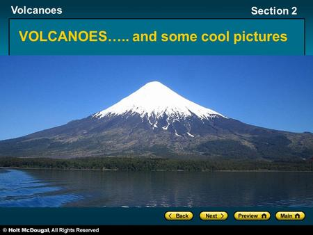 Volcanoes Section 2 VOLCANOES….. and some cool pictures.