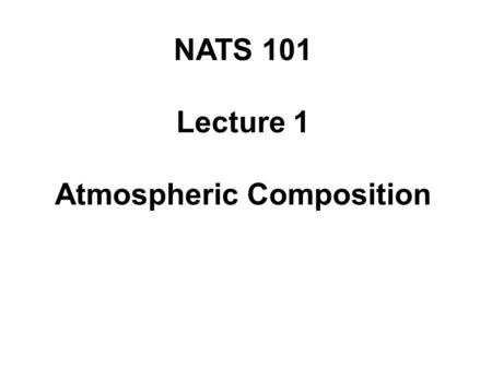 NATS 101 Lecture 1 Atmospheric Composition. 100 km a  6500 km C = 2  a  4.084 x 10 4 km Ratio: Height/ Length is 100/(4.084 x 10 4 )  2.45 x 10 -3.