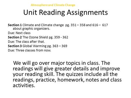 Unit 7 Section 1 Climate and Climate change pg. 351 – 358 and 616 – 617 about graphic organizers. Due: Next class Section 2 The Ozone Shield pg. 359 -