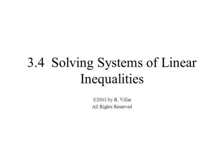 3.4 Solving Systems of Linear Inequalities ©2001 by R. Villar All Rights Reserved.