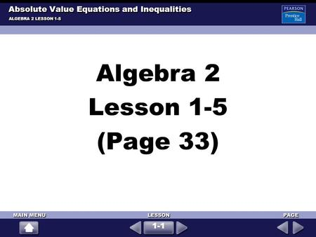 Algebra 2 Lesson 1-5 (Page 33) ALGEBRA 2 LESSON 1-5 Absolute Value Equations and Inequalities 1-1.