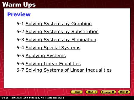 6-1 Solving Systems by Graphing 6-2 Solving Systems by Substitution 6-3 Solving Systems by Elimination 6-4 Solving Special Systems 6-5 Applying Systems.