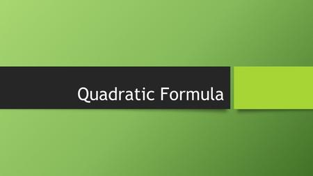 Quadratic Formula. Solve x 2 + 3x – 4 = 0 This quadratic happens to factor: x 2 + 3x – 4 = (x + 4)(x – 1) = 0 This quadratic happens to factor: x 2.