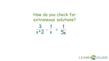 How do you check for extraneous solutions? -=. In this lesson you will learn to identify extraneous solutions in rational equations by checking solutions.