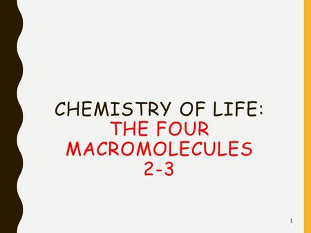 CHEMISTRY OF LIFE: THE FOUR MACROMOLECULES 2-3 1.