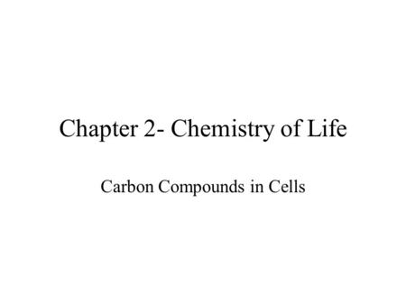 Chapter 2- Chemistry of Life Carbon Compounds in Cells.