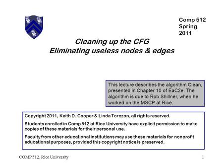 Cleaning up the CFG Eliminating useless nodes & edges This lecture describes the algorithm Clean, presented in Chapter 10 of EaC2e. The algorithm is due.