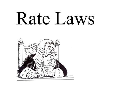 Rate Laws.  Determine the rate law from experimental data.  Explain the effect of concentration on reaction rates.  Derive rate law form a reaction.