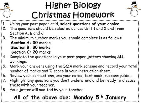 Higher Biology Christmas Homework 1.Using your past paper grid, select questions of your choice. 2.The questions should be selected across Unit 1 and 2.