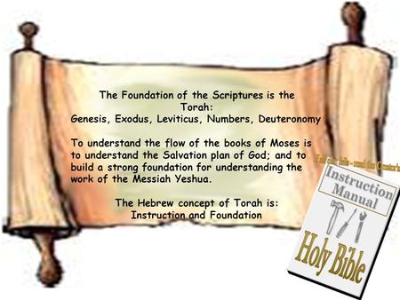 The Foundation of the Scriptures is the Torah: Genesis, Exodus, Leviticus, Numbers, Deuteronomy To understand the flow of the books of Moses is to understand.