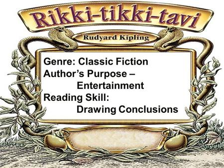 Genre: Classic Fiction Author's Purpose – Entertainment Reading Skill: Drawing Conclusions.
