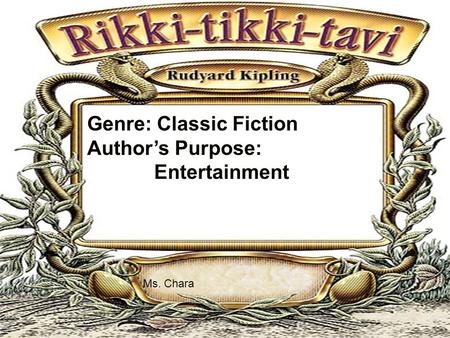Genre: Classic Fiction Author's Purpose: Entertainment Ms. Chara.