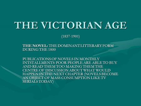 THE VICTORIAN AGE (1837-1901) THE NOVEL: THE DOMINANT LITTERARY FORM DURING THE 1800 PUBLICATIONS OF NOVELS IN MONTHLY INTSTALLMENTS: POOR PEOPLE ARE ABLE.
