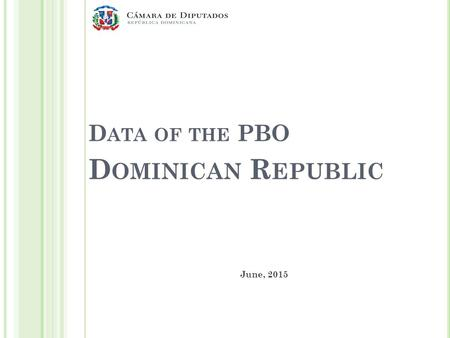 D ATA OF THE PBO D OMINICAN R EPUBLIC June, 2015.