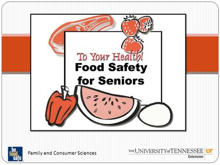 Family and Consumer Sciences Food Safety for Older Adults.