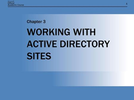 11 WORKING WITH ACTIVE DIRECTORY SITES Chapter 3.