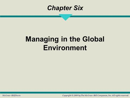 Copyright © 2009 by The McGraw-Hill Companies, Inc. All rights reserved.McGraw-Hill/Irwin Chapter Six Managing in the Global Environment.