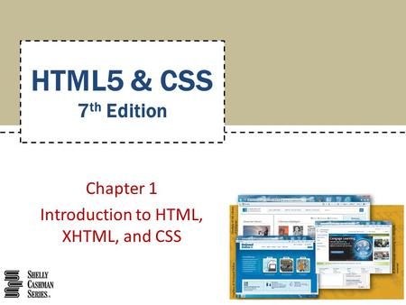 Chapter 1 Introduction to HTML, XHTML, and CSS HTML5 & CSS 7 th Edition.