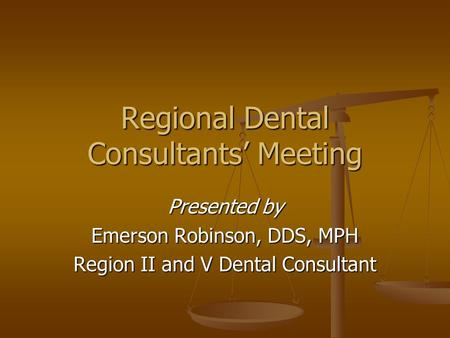 Regional Dental Consultants' Meeting Presented by Emerson Robinson, DDS, MPH Region II and V Dental Consultant.