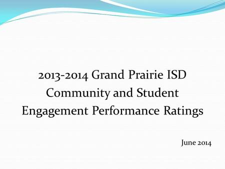 2013-2014 Grand Prairie ISD Community and Student Engagement Performance Ratings June 2014.