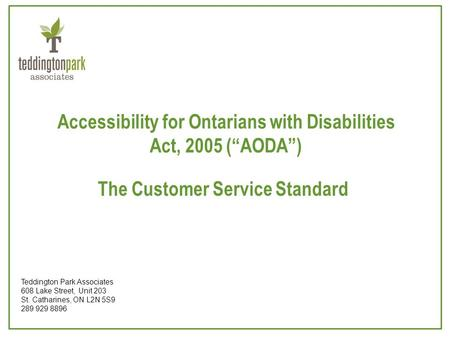 "Accessibility for Ontarians with Disabilities Act, 2005 (""AODA"") The Customer Service Standard Teddington Park Associates 608 Lake Street, Unit 203 St."